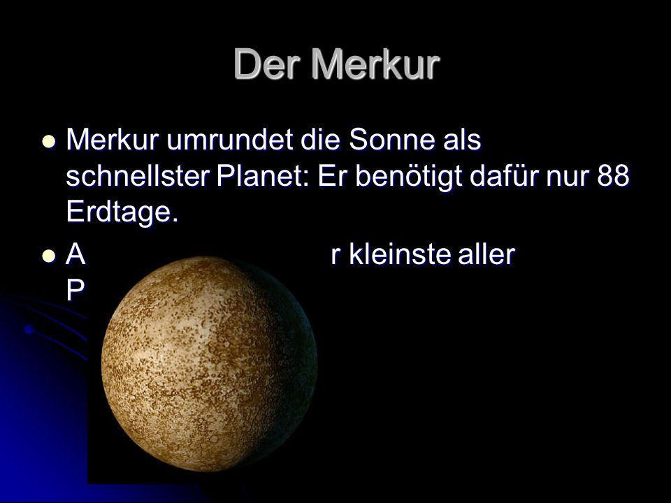 Der Merkur Merkur umrundet die Sonne als schnellster Planet: Er benötigt dafür nur 88 Erdtage.