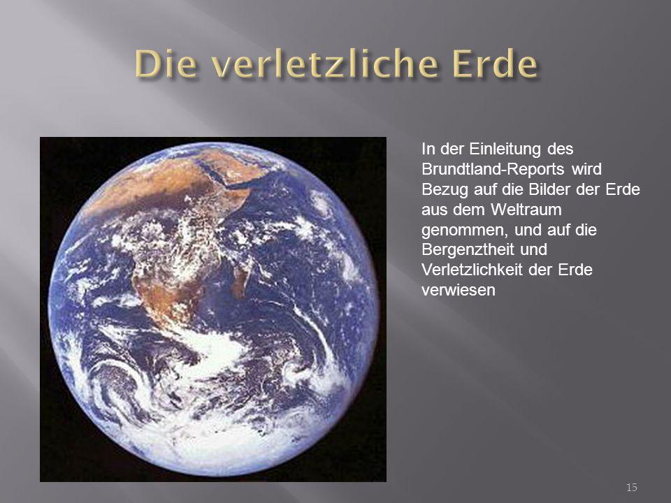 Die verletzliche Erde In der Einleitung des Brundtland-Reports wird