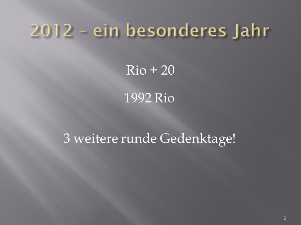 2012 – ein besonderes Jahr Rio + 20 1992 Rio