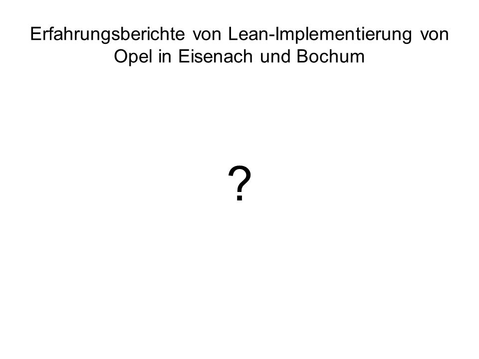 Erfahrungsberichte von Lean-Implementierung von Opel in Eisenach und Bochum