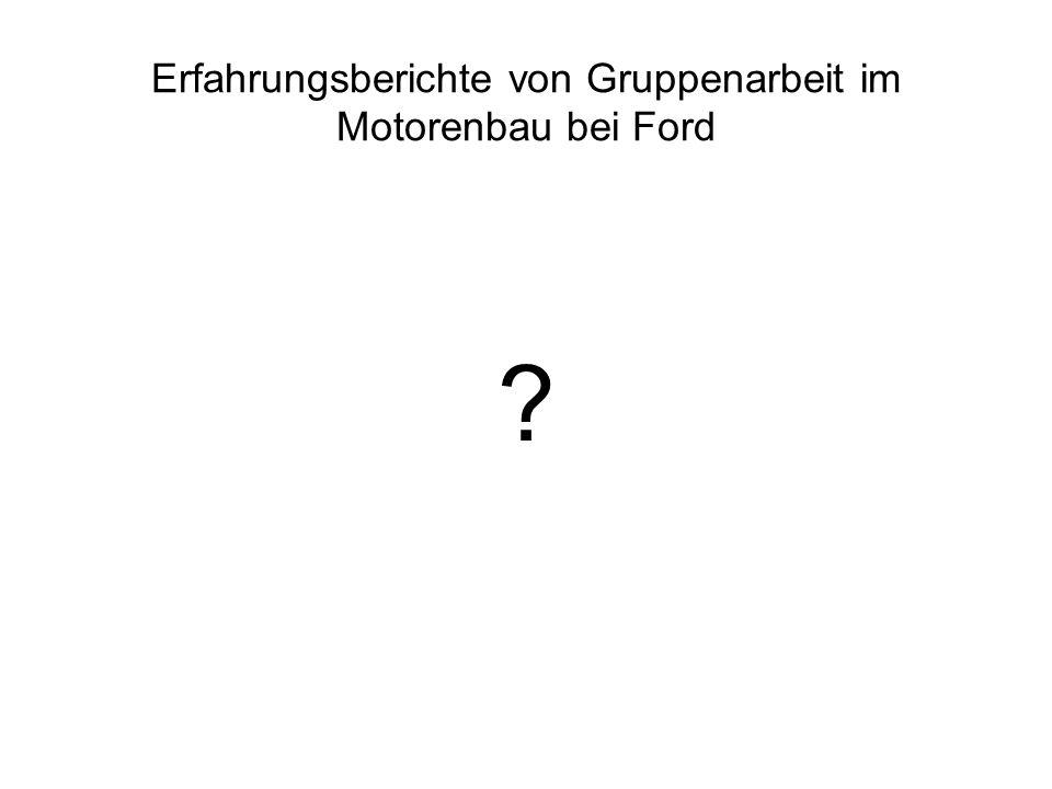 Erfahrungsberichte von Gruppenarbeit im Motorenbau bei Ford