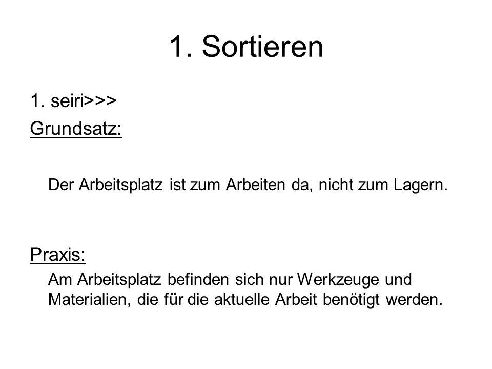 1. Sortieren 1. seiri>>> Grundsatz:
