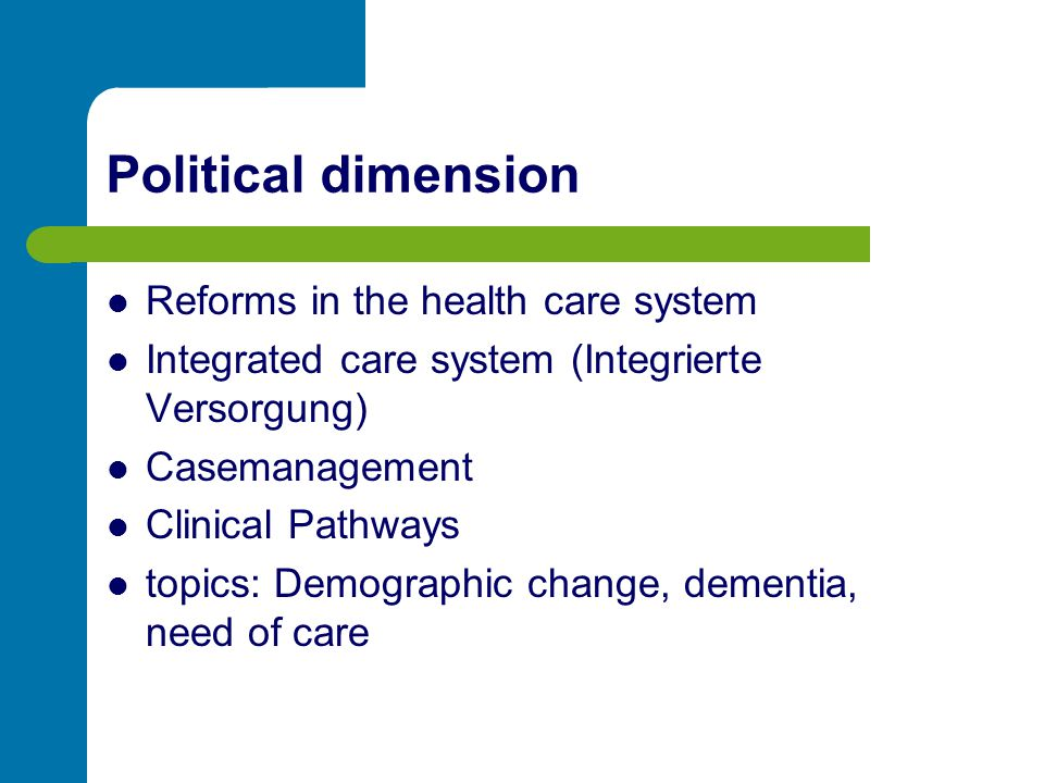 Political dimension Reforms in the health care system