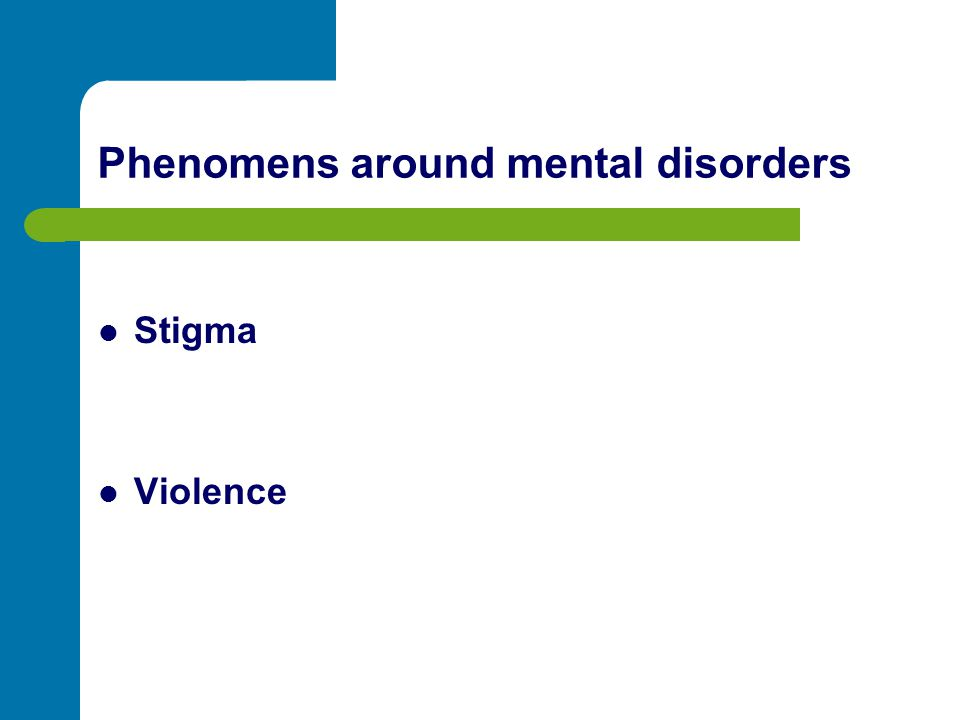 Phenomens around mental disorders