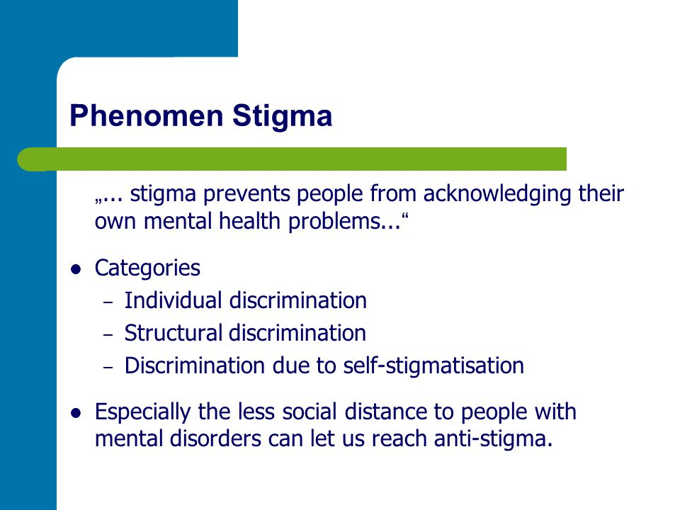 "Phenomen Stigma ""... stigma prevents people from acknowledging their own mental health problems..."