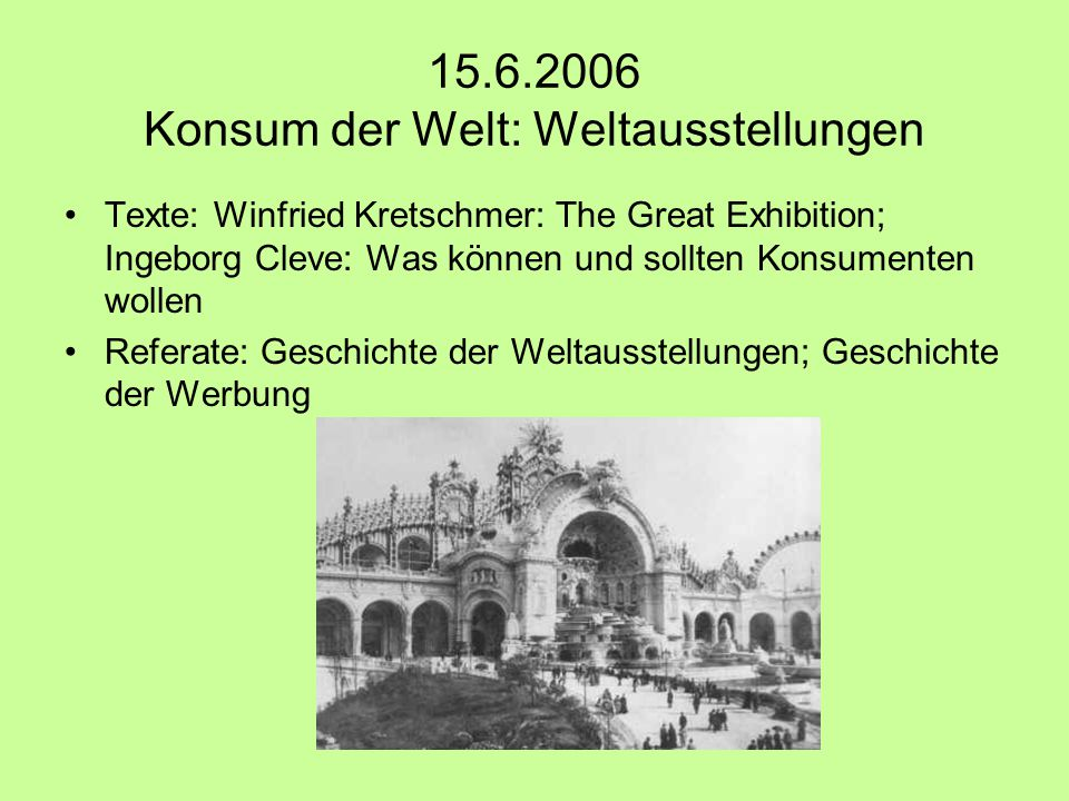 15.6.2006 Konsum der Welt: Weltausstellungen