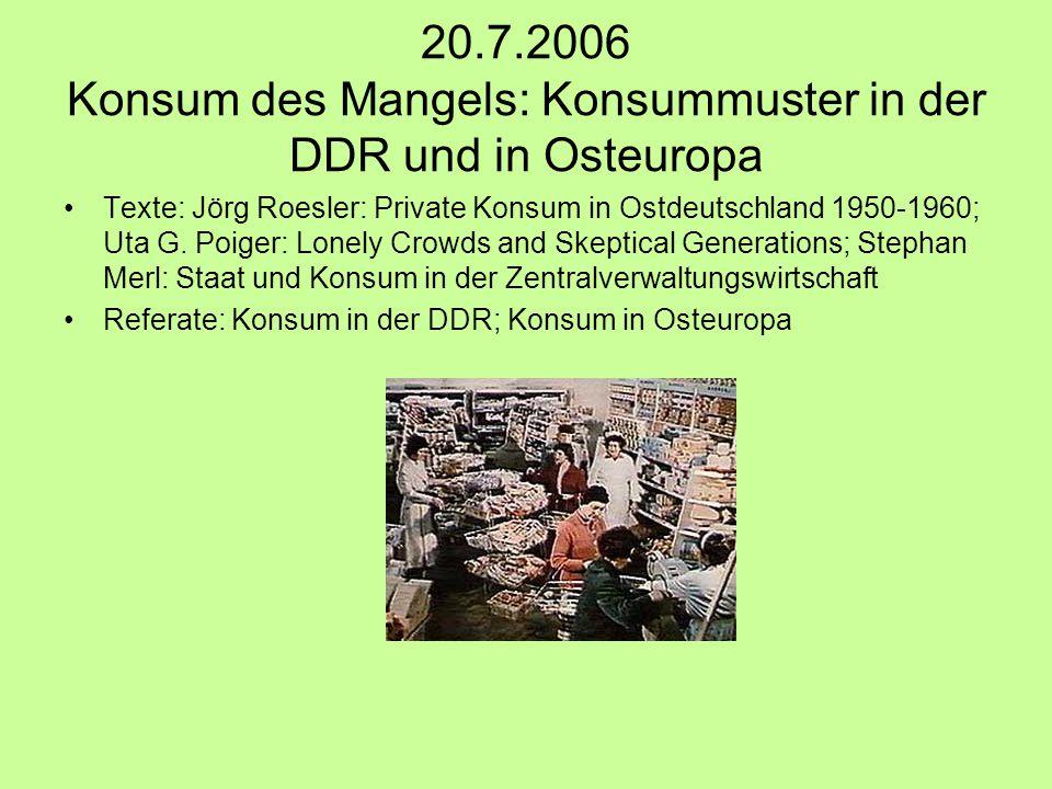 20.7.2006 Konsum des Mangels: Konsummuster in der DDR und in Osteuropa