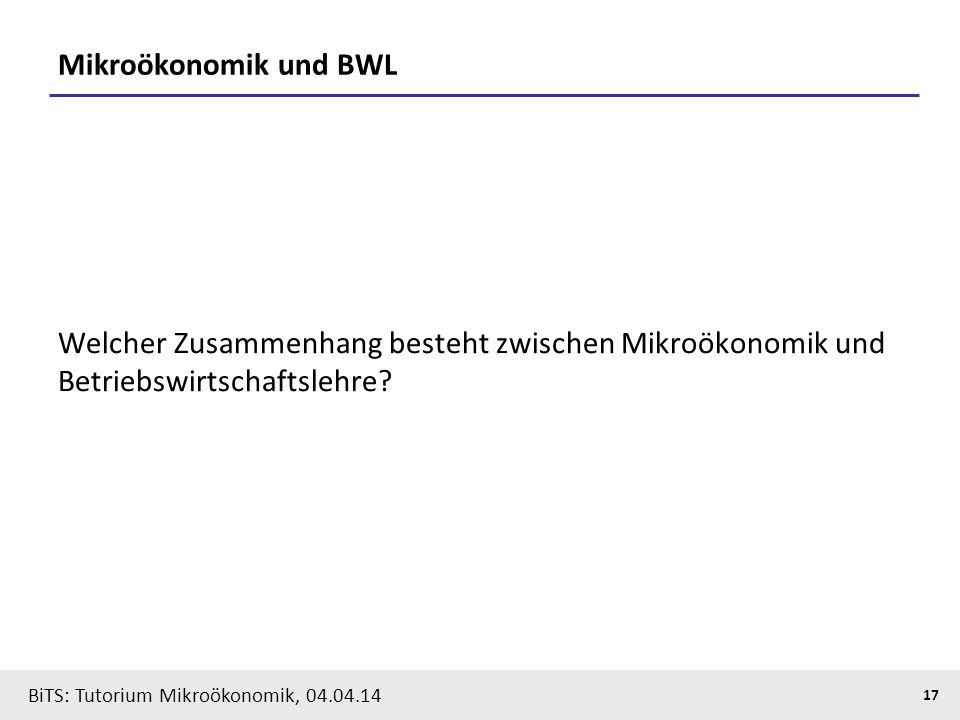 Mikroökonomik und BWL Welcher Zusammenhang besteht zwischen Mikroökonomik und Betriebswirtschaftslehre