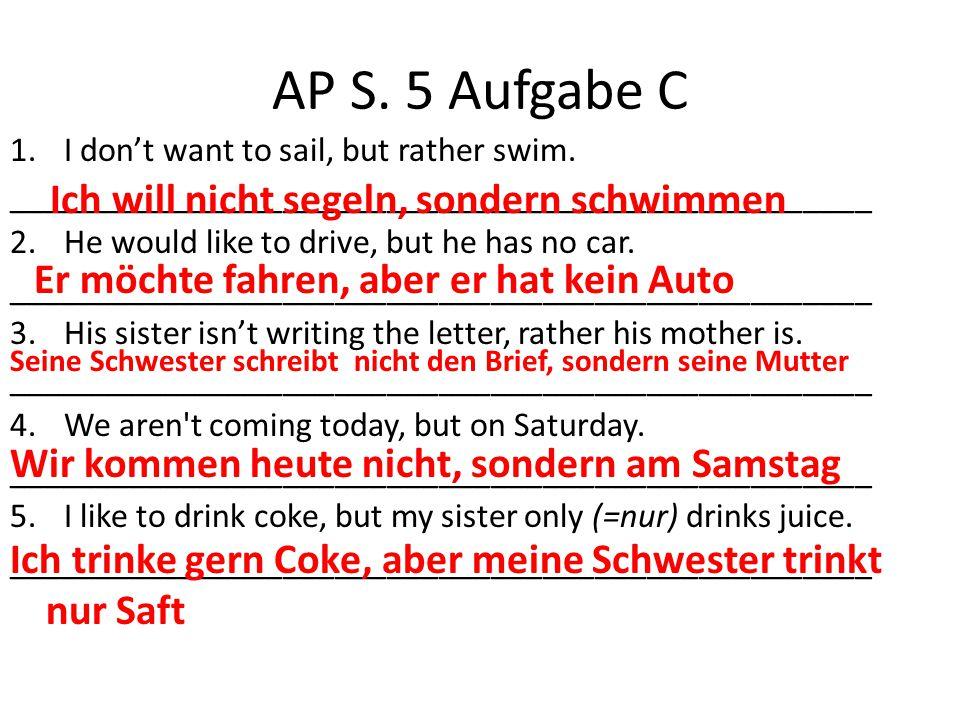 AP S. 5 Aufgabe C Ich will nicht segeln, sondern schwimmen