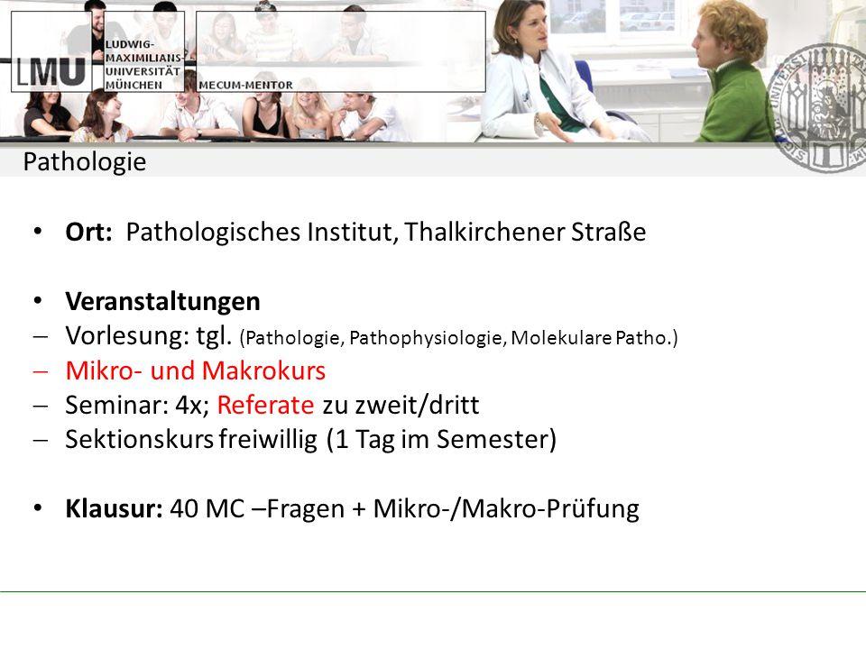 Pathologie Ort: Pathologisches Institut, Thalkirchener Straße. Veranstaltungen. Vorlesung: tgl. (Pathologie, Pathophysiologie, Molekulare Patho.)