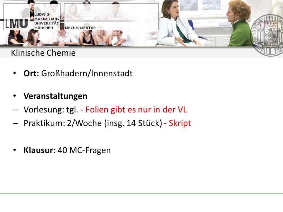 Klinische Chemie Ort: Großhadern/Innenstadt. Veranstaltungen. Vorlesung: tgl. - Folien gibt es nur in der VL.