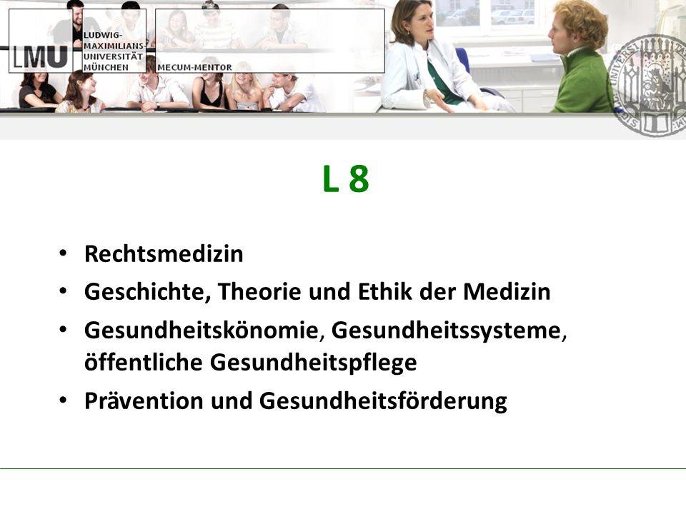 L 8 Rechtsmedizin Geschichte, Theorie und Ethik der Medizin
