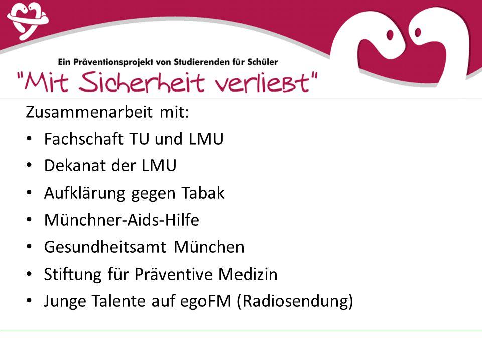 Zusammenarbeit mit: Fachschaft TU und LMU. Dekanat der LMU. Aufklärung gegen Tabak. Münchner-Aids-Hilfe.