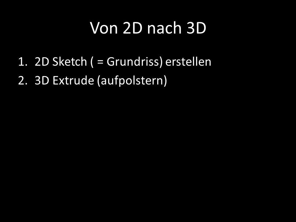 Von 2D nach 3D 2D Sketch ( = Grundriss) erstellen