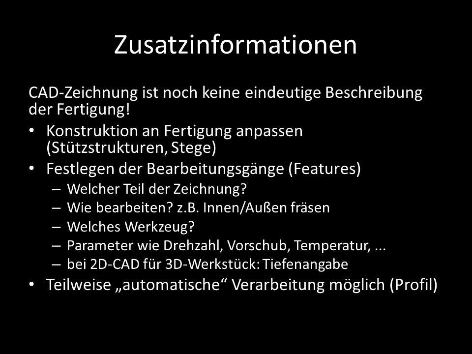 Zusatzinformationen CAD-Zeichnung ist noch keine eindeutige Beschreibung der Fertigung! Konstruktion an Fertigung anpassen (Stützstrukturen, Stege)
