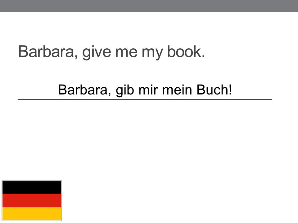 Barbara, give me my book. _____________________________