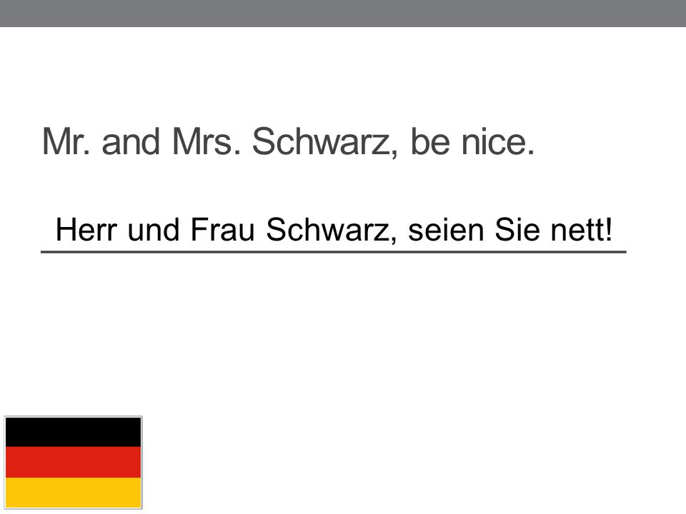 Mr. and Mrs. Schwarz, be nice. _____________________________