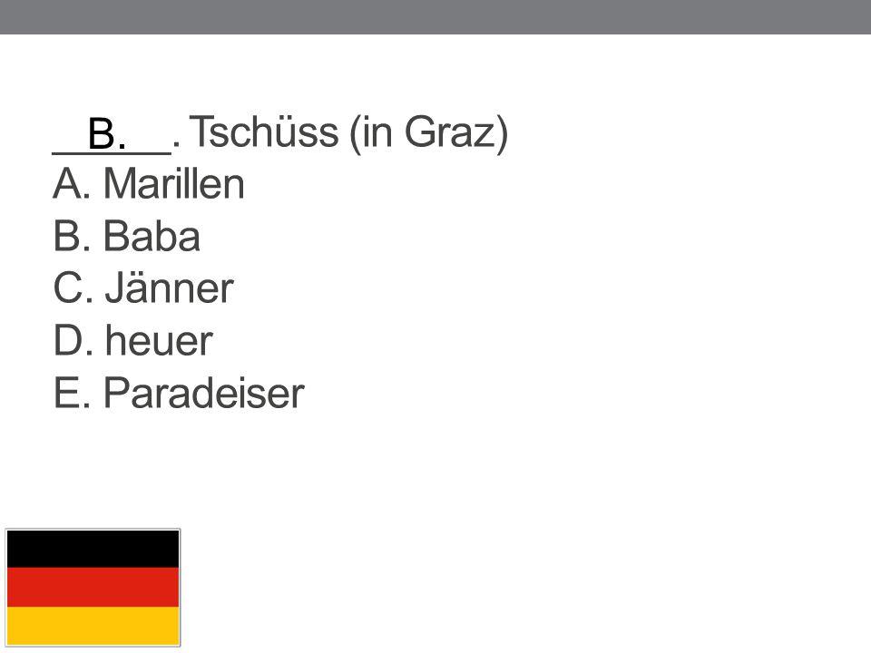 B. _____. Tschüss (in Graz) A. Marillen B. Baba C. Jänner D. heuer E. Paradeiser