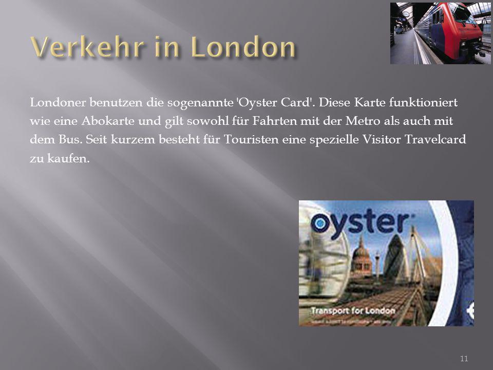Verkehr in London Londoner benutzen die sogenannte Oyster Card . Diese Karte funktioniert.