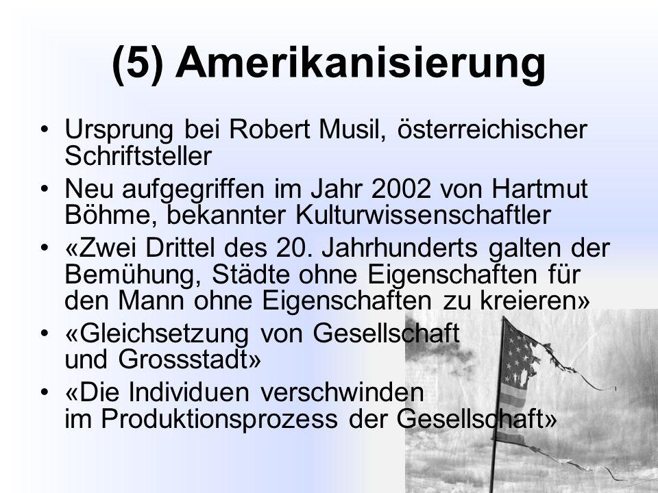 (5) Amerikanisierung Ursprung bei Robert Musil, österreichischer Schriftsteller.