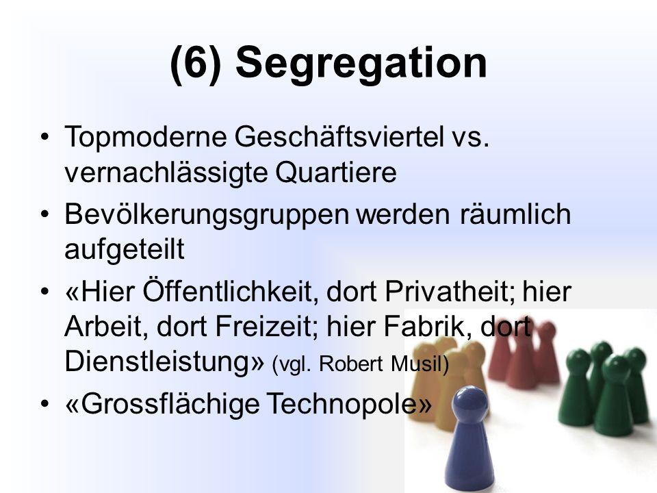 (6) Segregation Topmoderne Geschäftsviertel vs. vernachlässigte Quartiere. Bevölkerungsgruppen werden räumlich aufgeteilt.