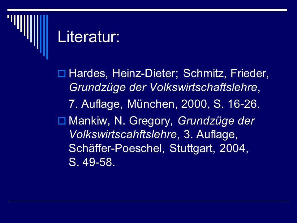 Literatur: Hardes, Heinz-Dieter; Schmitz, Frieder, Grundzüge der Volkswirtschaftslehre, 7. Auflage, München, 2000, S. 16-26.