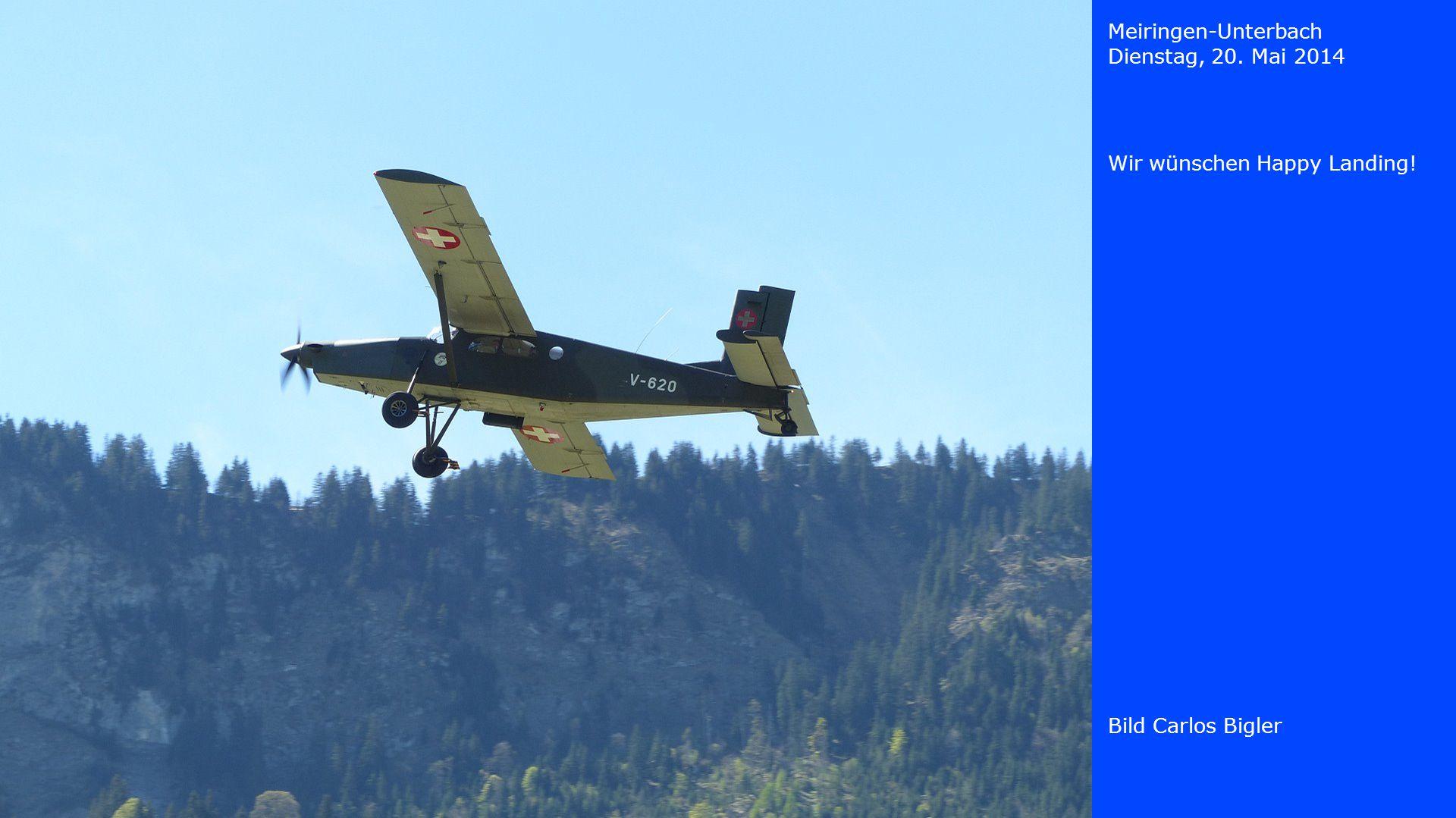 Meiringen-Unterbach Dienstag, 20. Mai 2014 Wir wünschen Happy Landing! Bild Carlos Bigler