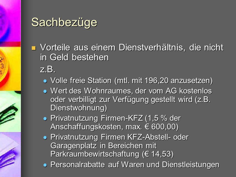 Sachbezüge Vorteile aus einem Dienstverhältnis, die nicht in Geld bestehen. z.B. Volle freie Station (mtl. mit 196,20 anzusetzen)