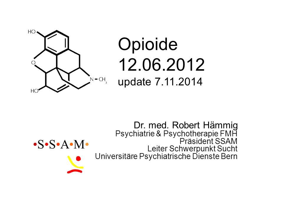 Opioide 12.06.2012 update 7.11.2014 •S•S•A•M• Dr. med. Robert Hämmig