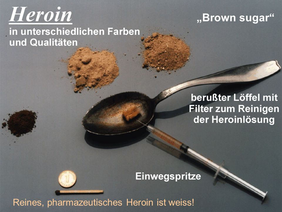 """""""Brown sugar Reines, pharmazeutisches Heroin ist weiss!"""