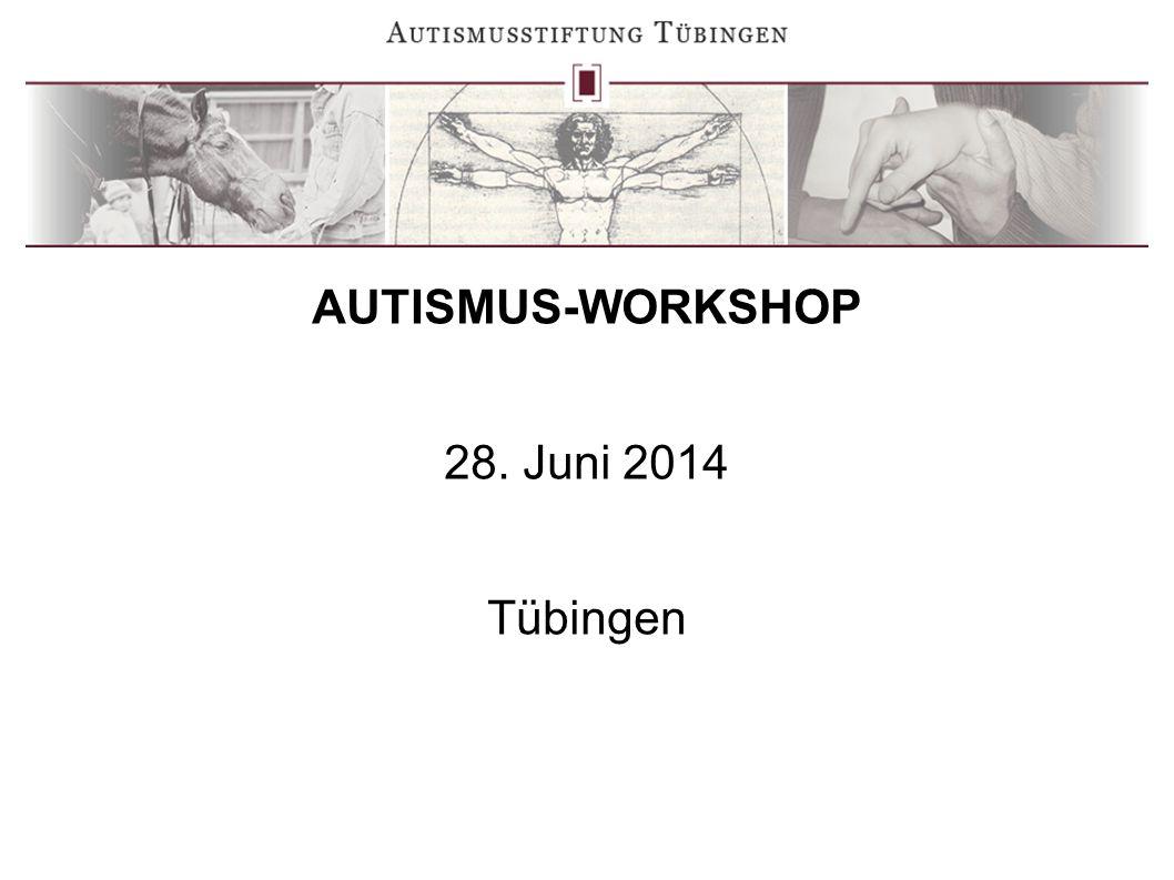 AUTISMUS-WORKSHOP 28. Juni 2014 Tübingen