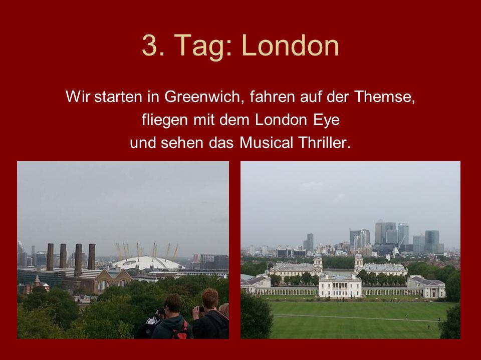 3. Tag: London Wir starten in Greenwich, fahren auf der Themse,