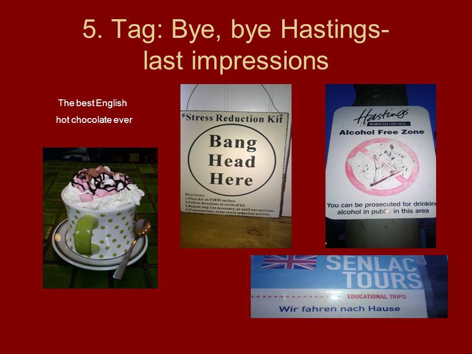 5. Tag: Bye, bye Hastings- last impressions