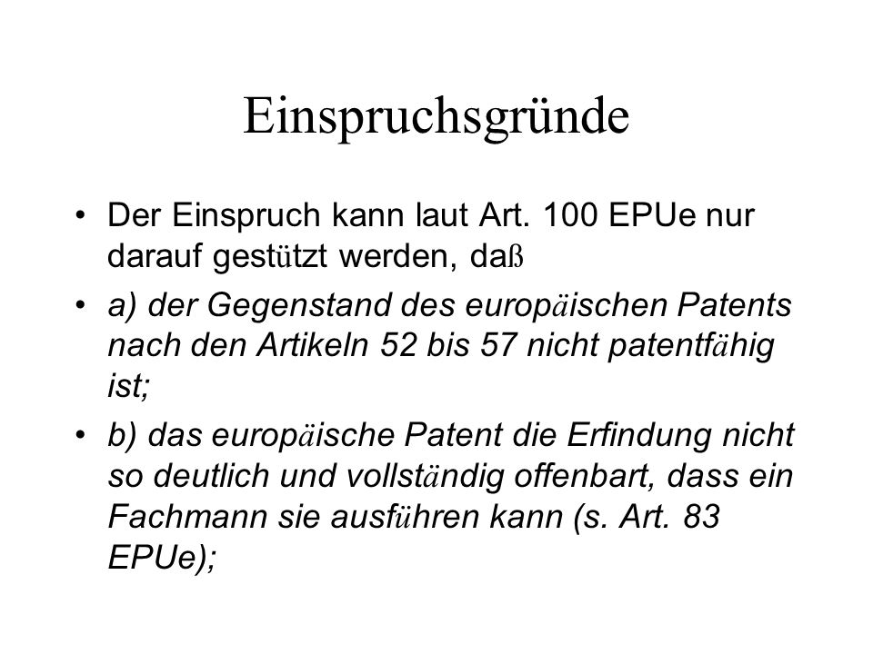 Einspruchsgründe Der Einspruch kann laut Art. 100 EPUe nur darauf gestützt werden, daß.