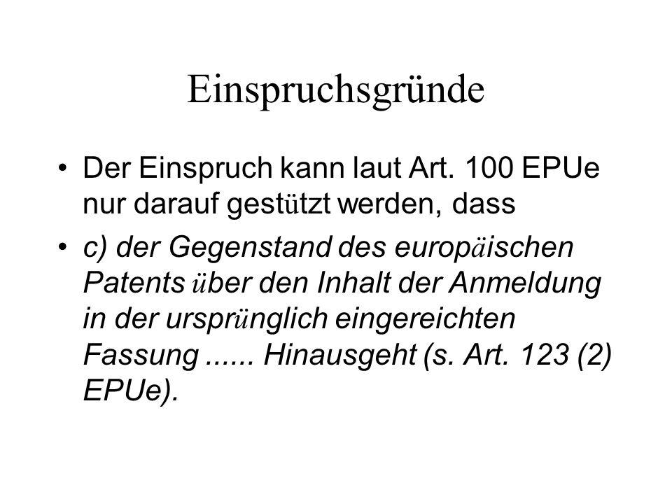 Einspruchsgründe Der Einspruch kann laut Art. 100 EPUe nur darauf gestützt werden, dass.