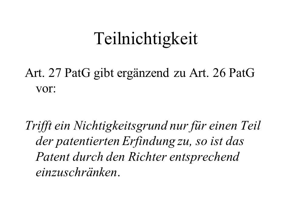 Teilnichtigkeit Art. 27 PatG gibt ergänzend zu Art. 26 PatG vor: