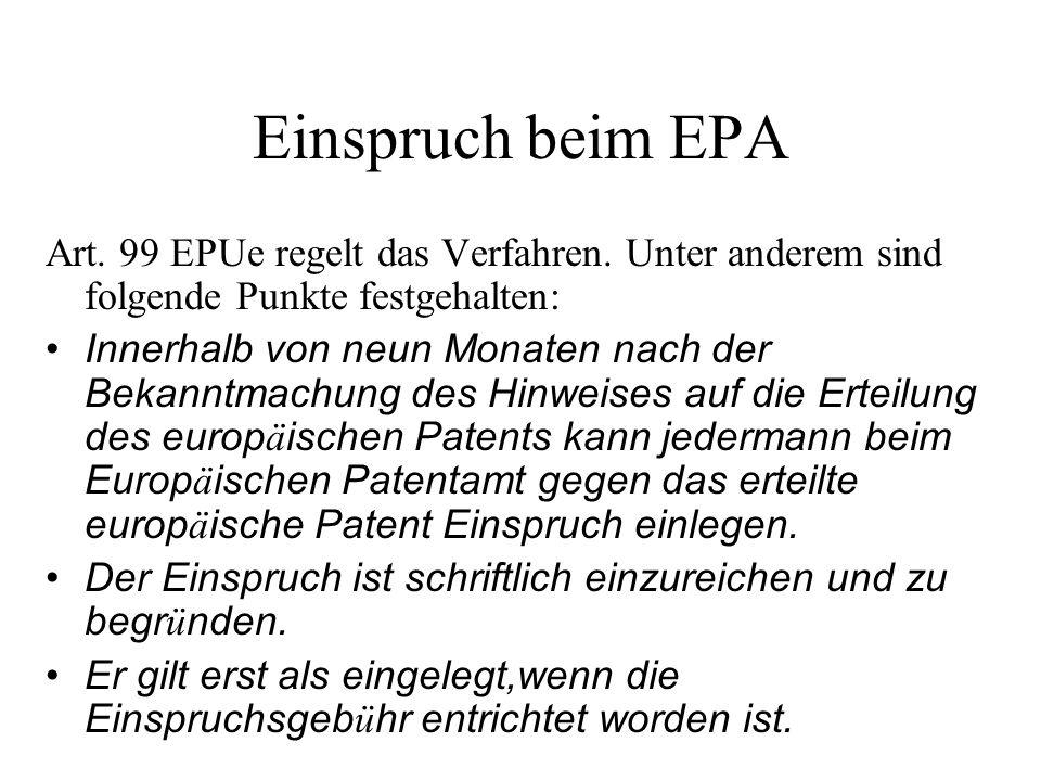 Einspruch beim EPA Art. 99 EPUe regelt das Verfahren. Unter anderem sind folgende Punkte festgehalten: