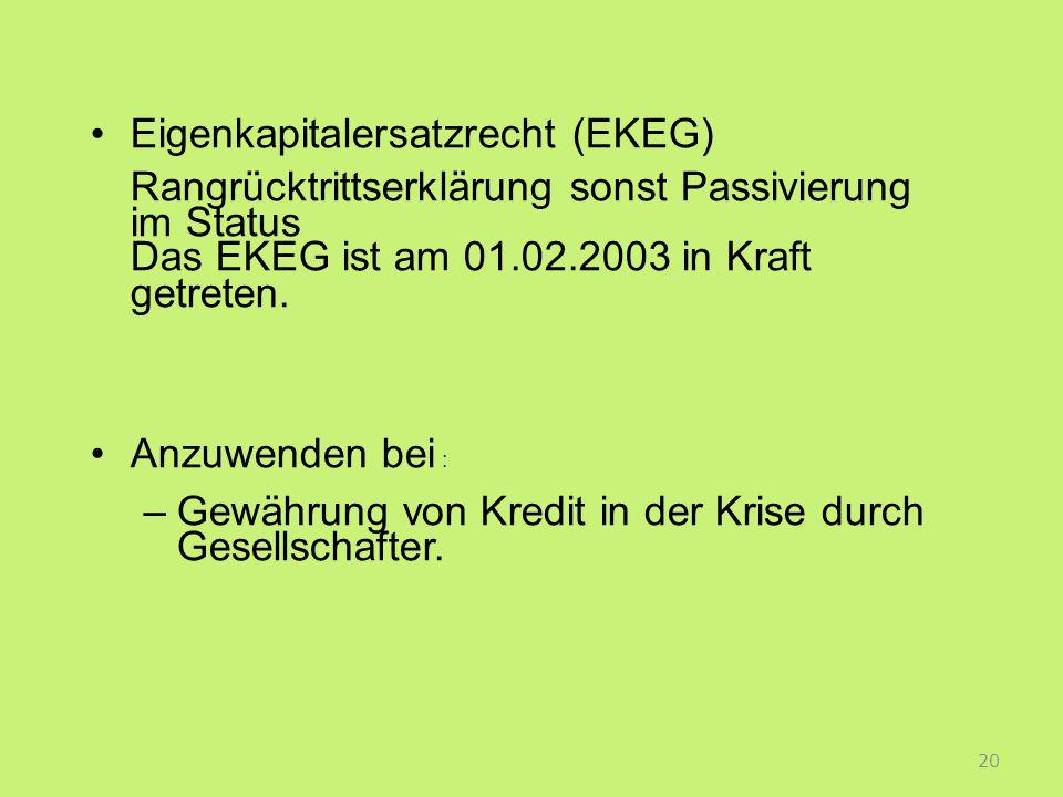 Eigenkapitalersatzrecht (EKEG) Rangrücktrittserklärung sonst Passivierung im Status Das EKEG ist am 01.02.2003 in Kraft getreten.