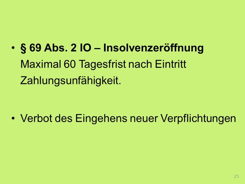 § 69 Abs. 2 IO – Insolvenzeröffnung Maximal 60 Tagesfrist nach Eintritt Zahlungsunfähigkeit.
