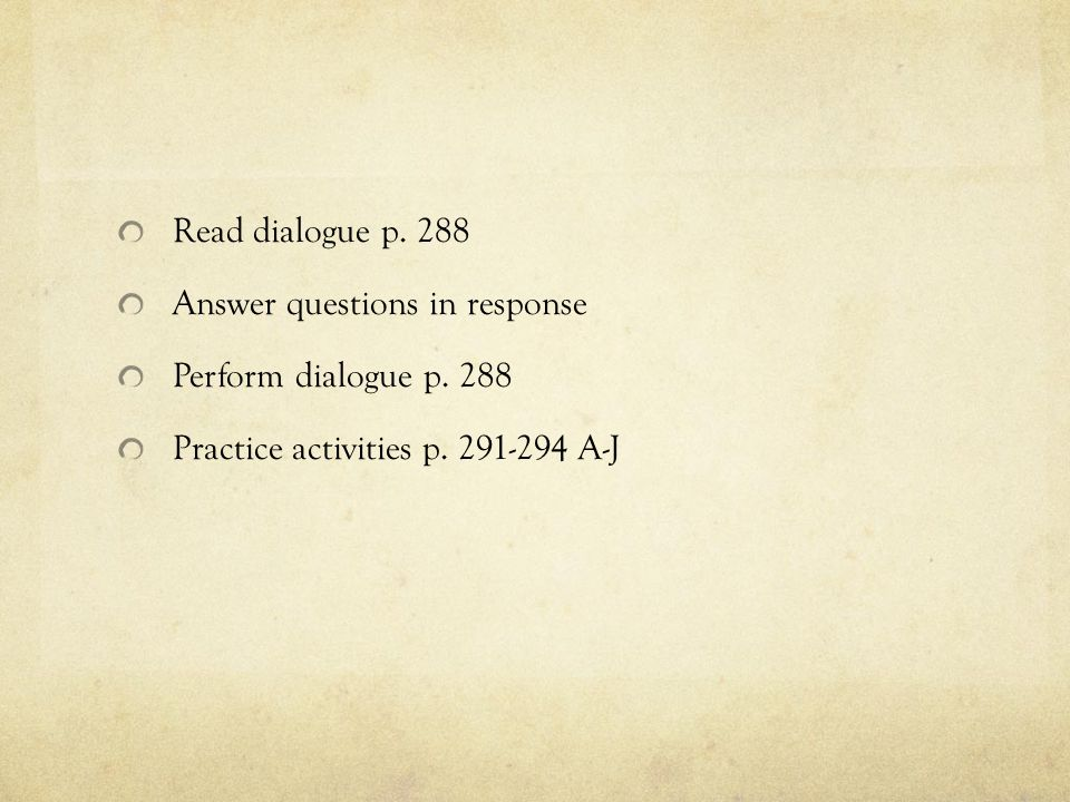Read dialogue p. 288 Answer questions in response.