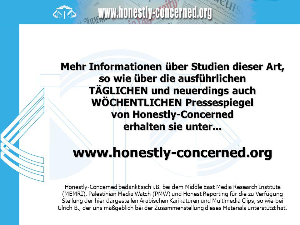 Mehr Informationen über Studien dieser Art, so wie über die ausführlichen TÄGLICHEN und neuerdings auch WÖCHENTLICHEN Pressespiegel von Honestly-Concerned erhalten sie unter... www.honestly-concerned.org