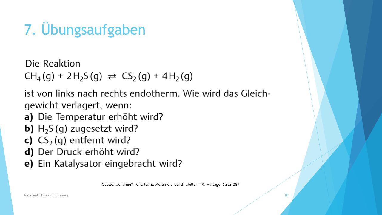 """7. Übungsaufgaben Quelle: """"Chemie , Charles E. Mortimer, Ulrich Müller, 10."""