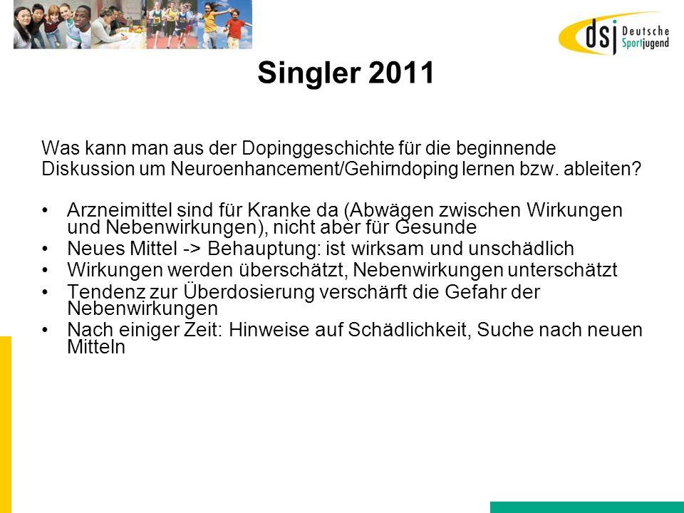 Singler 2011 Was kann man aus der Dopinggeschichte für die beginnende. Diskussion um Neuroenhancement/Gehirndoping lernen bzw. ableiten