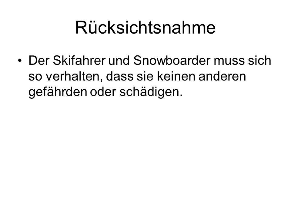 Rücksichtsnahme Der Skifahrer und Snowboarder muss sich so verhalten, dass sie keinen anderen gefährden oder schädigen.