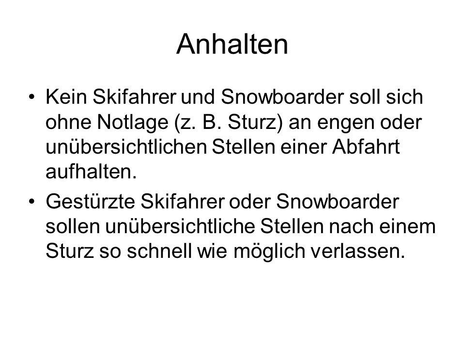 Anhalten Kein Skifahrer und Snowboarder soll sich ohne Notlage (z. B. Sturz) an engen oder unübersichtlichen Stellen einer Abfahrt aufhalten.