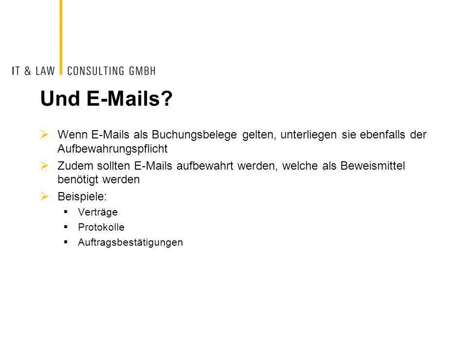 Und E-Mails Wenn E-Mails als Buchungsbelege gelten, unterliegen sie ebenfalls der Aufbewahrungspflicht.
