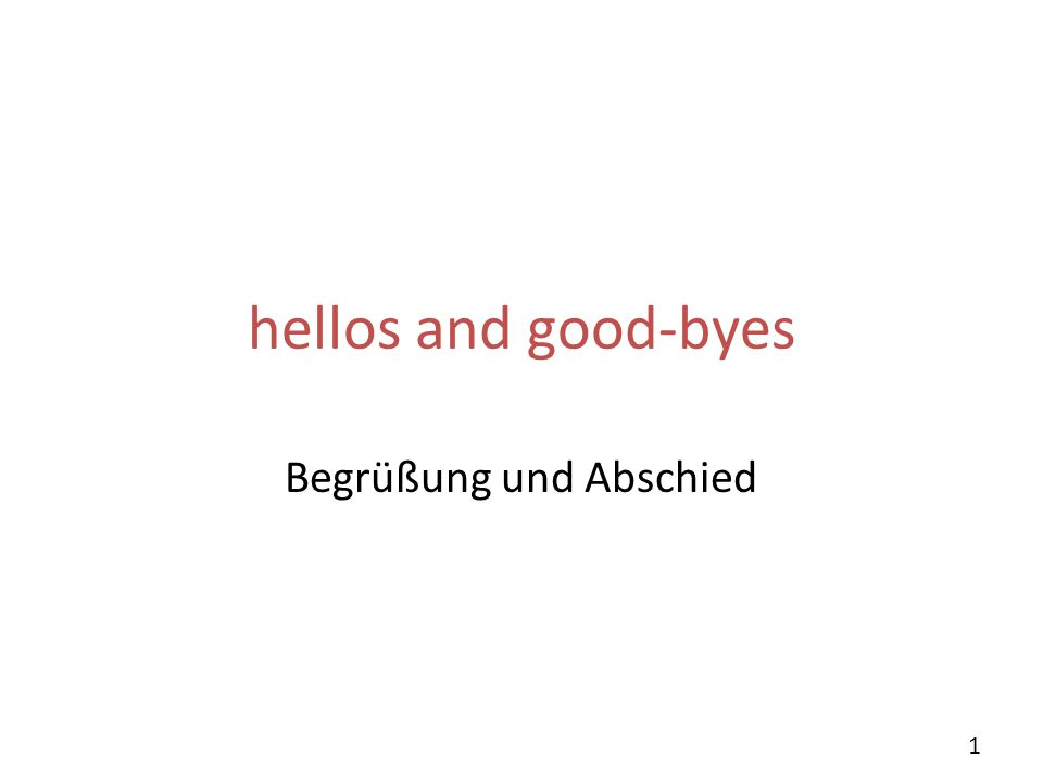 Begrüßung und Abschied
