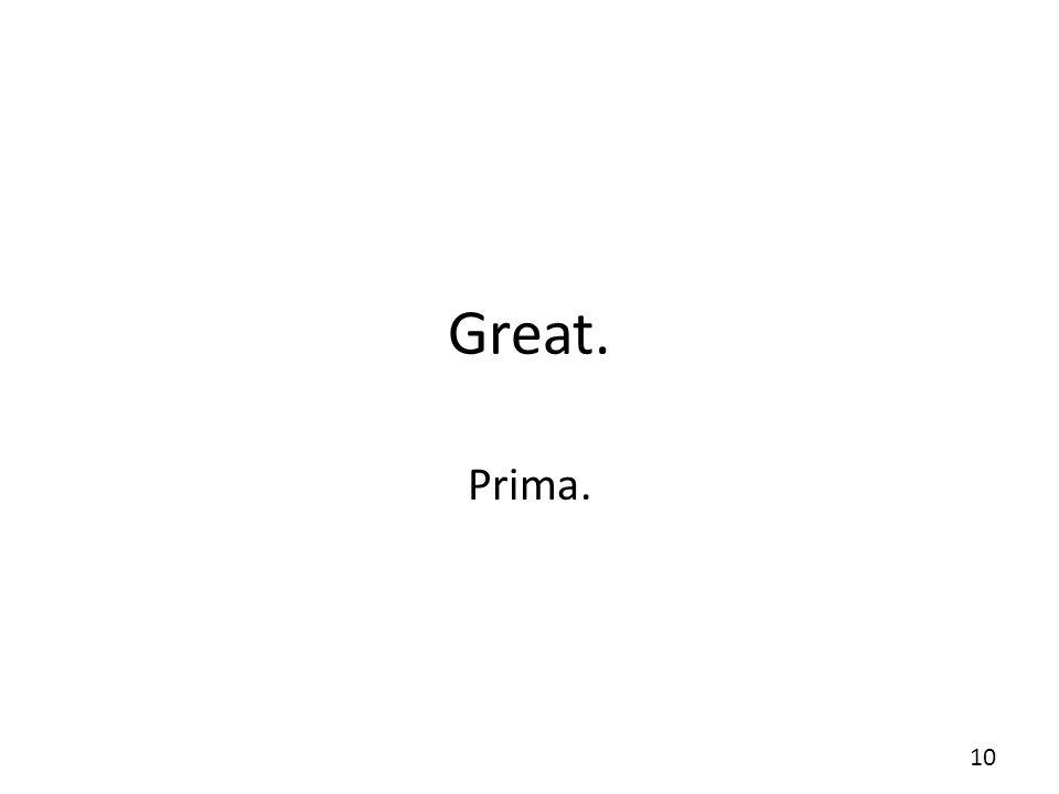 Great. Prima.