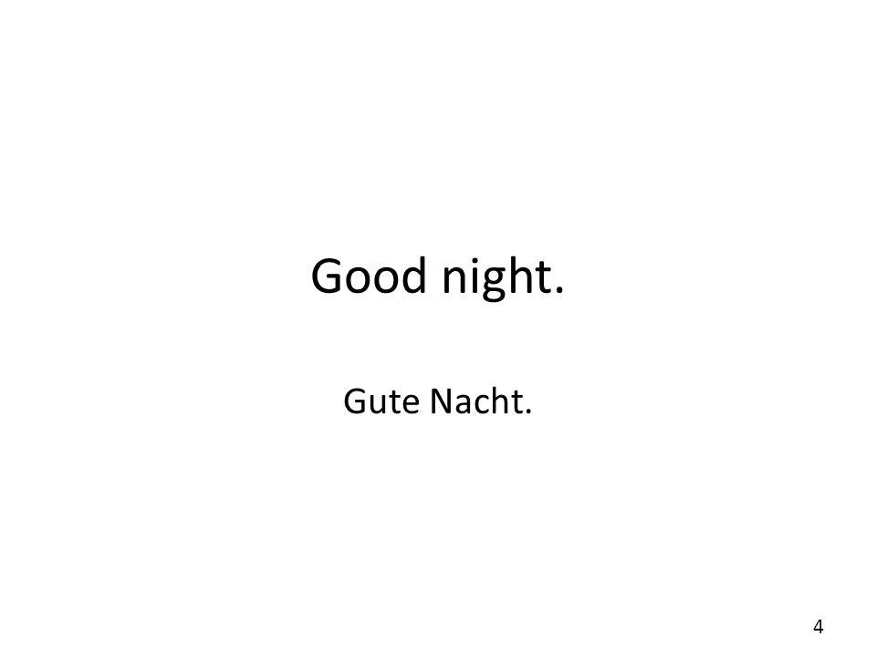 Good night. Gute Nacht.