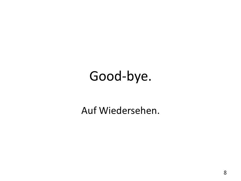 Good-bye. Auf Wiedersehen.